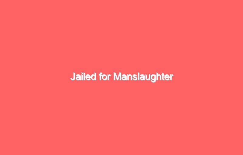jailed for manslaughter 616
