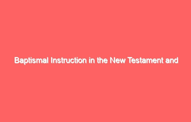 baptismal instruction in the new testament and other related issues 665