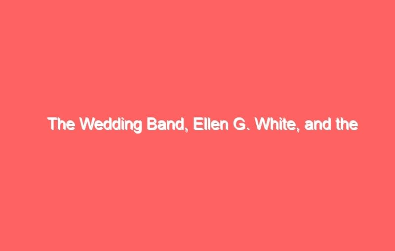the wedding band ellen g white and the seventh day adventist church 609