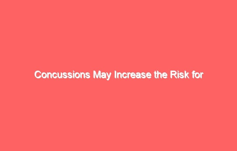 concussions may increase the risk for parkinsons disease 7011