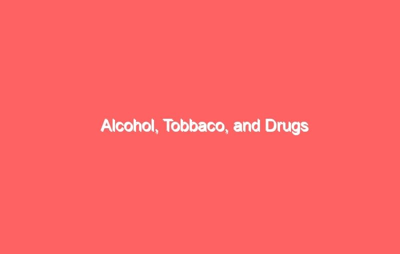 alcohol tobbaco and drugs 556