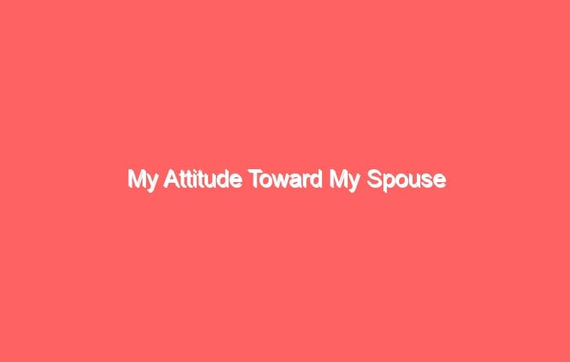 my attitude toward my spouse 2696