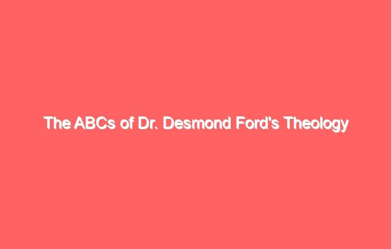 the abcs of dr desmond fords theology 703