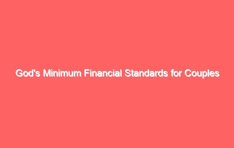 gods minimum financial standards for couples 3734
