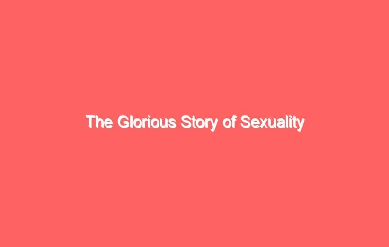 the glorious story of sexuality 3705
