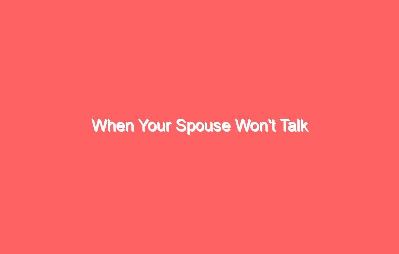 when your spouse wont talk 2690