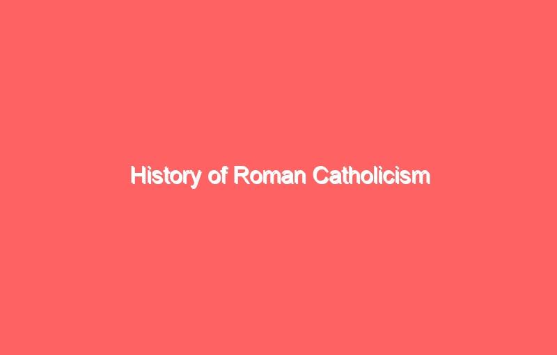 history of roman catholicism 3768