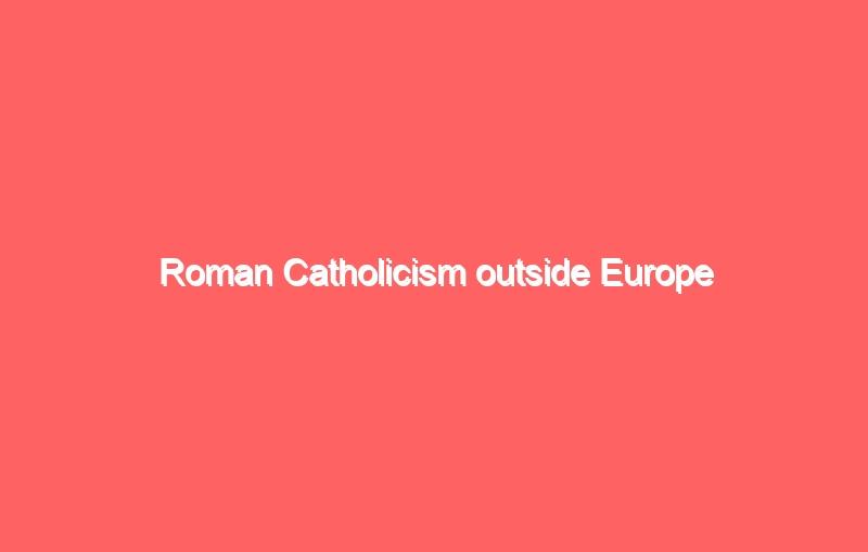roman catholicism outside europe 3762