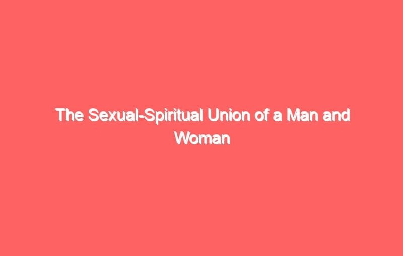 the sexual spiritual union of a man and woman 3711