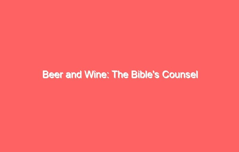 beer and wine the bibles counsel 723