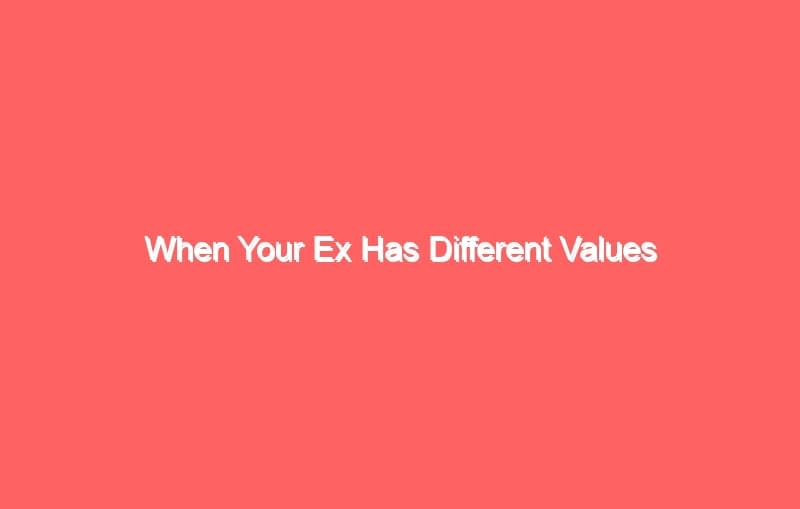 when your ex has different values 3813