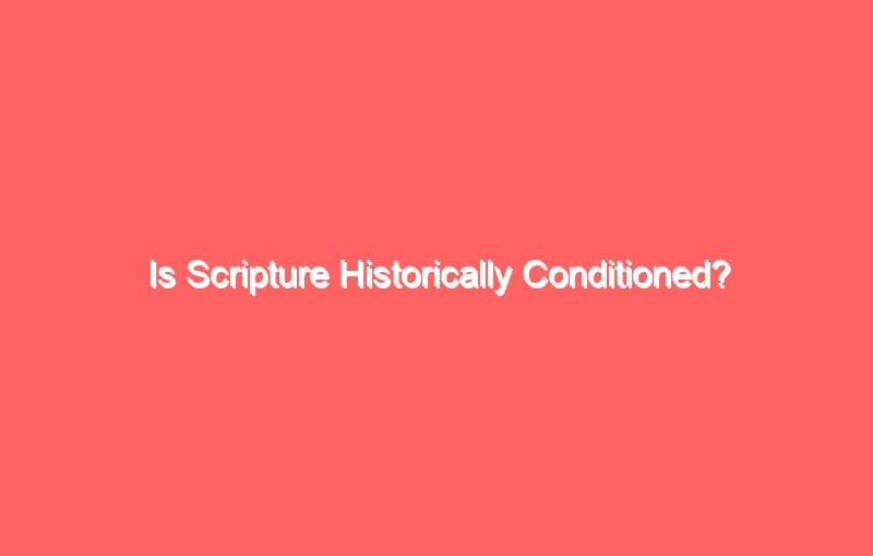 is scripture historically conditioned 641