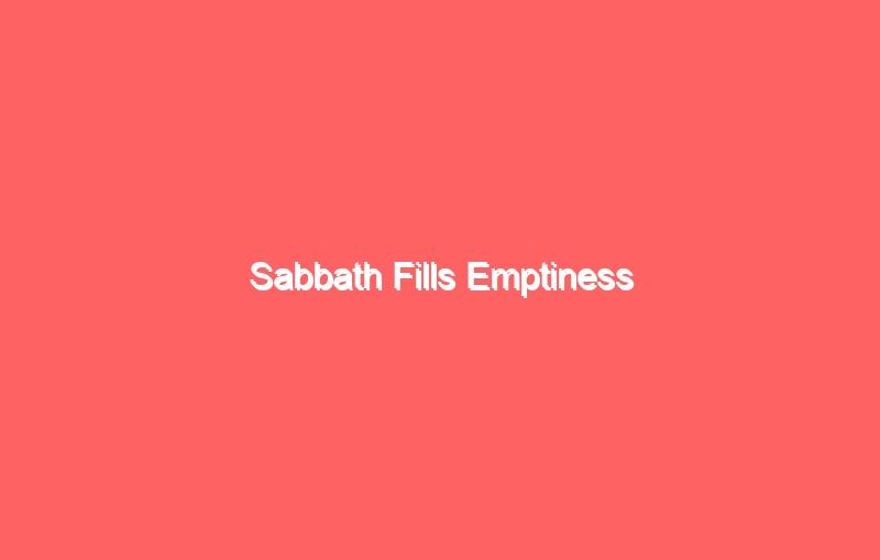 sabbath fills emptiness 919
