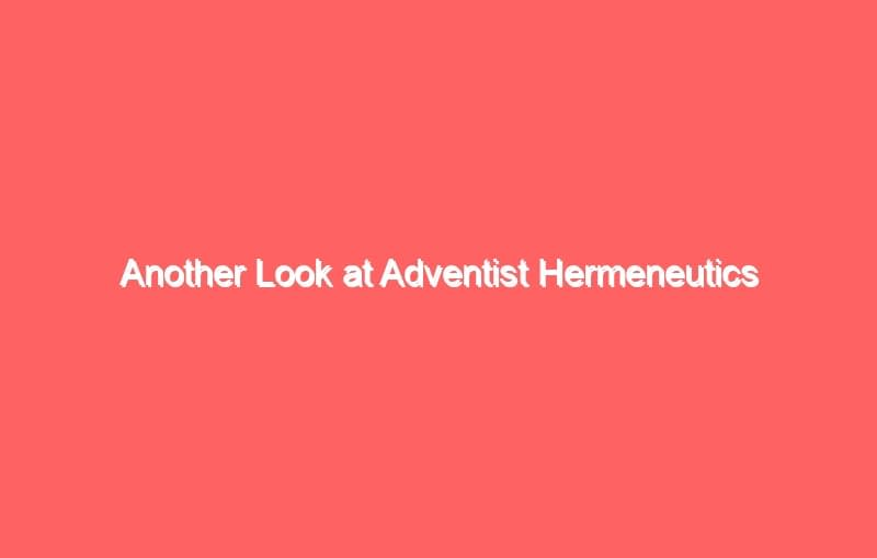 another look at adventist hermeneutics 562
