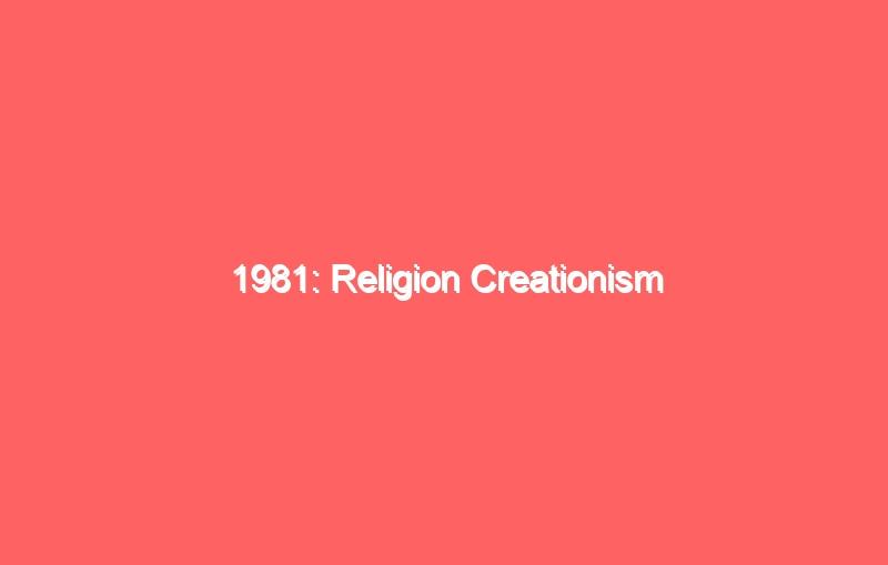 1981 religion creationism 4327