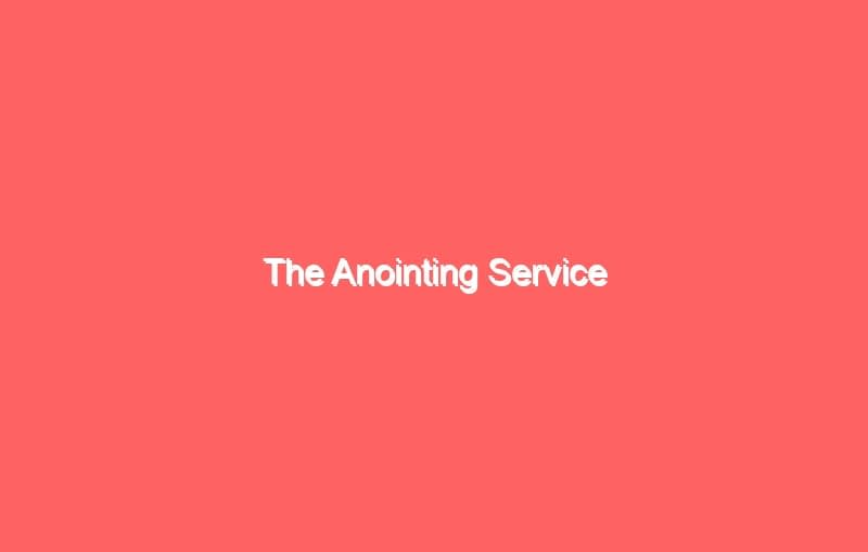 the anointing service 719