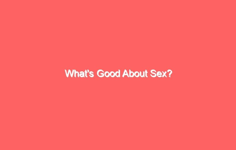 whats good about sex 3709