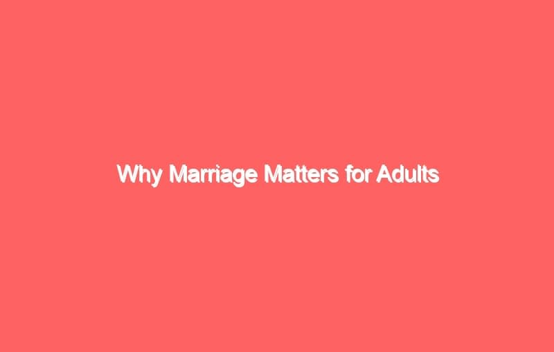 why marriage matters for adults 2599
