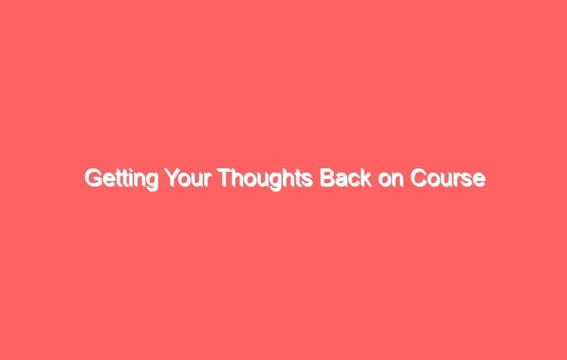 getting your thoughts back on course 2700