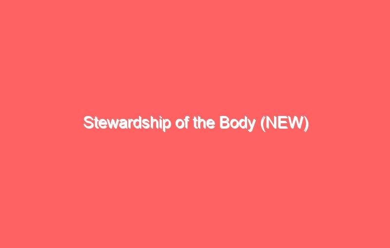 stewardship of the body new 553