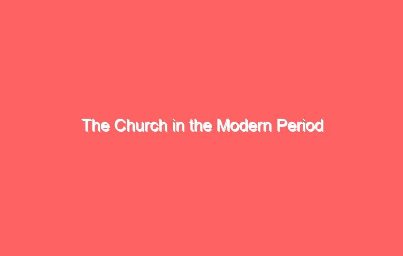 the church in the modern period 3764