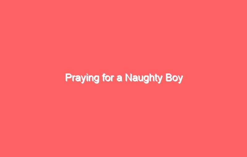 praying for a naughty boy 423